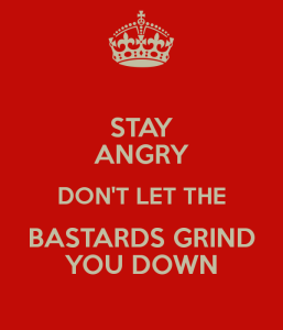 stay-angry-don-t-let-the-bastards-grind-you-down